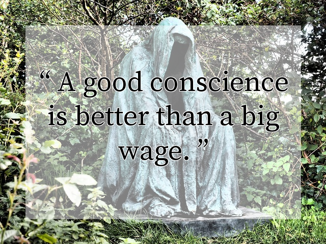 A good conscience is better than a big wage.