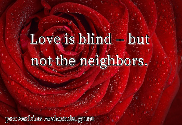 Love is blind -- but not the neighbors.