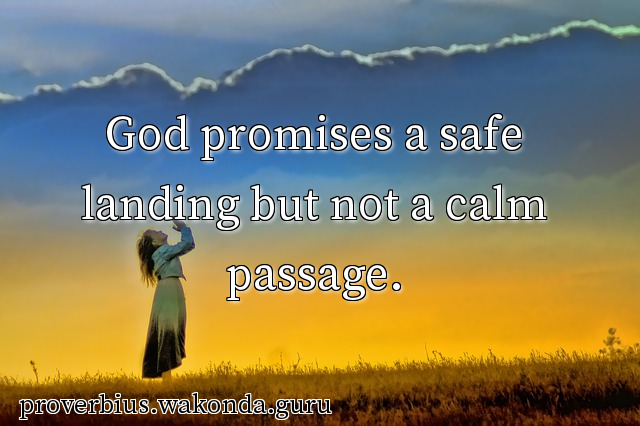 God promises a safe landing but not a calm passage.