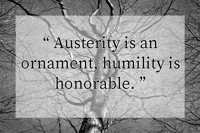 Austerity is an ornament, humility is honorable.